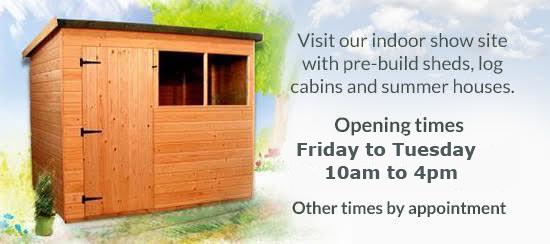 Visit our indoor show site with pre-build sheds, log cabins, and summer houses.